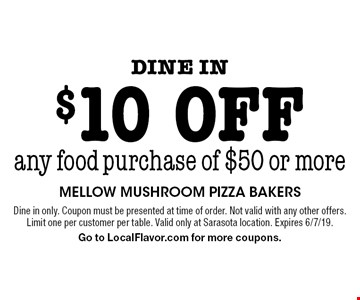 Dine in $10 off any food purchase of $50 or more. Dine in only. Coupon must be presented at time of order. Not valid with any other offers. Limit one per customer per table. Valid only at Sarasota location. Expires 6/7/19. Go to LocalFlavor.com for more coupons.