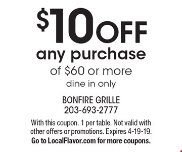 $10 off any purchase of $60 or more. Dine in only. With this coupon. 1 per table. Not valid with other offers or promotions. Expires 4-19-19. Go to LocalFlavor.com for more coupons.