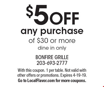 $5 off any purchase of $30 or more. Dine in only. With this coupon. 1 per table. Not valid with other offers or promotions. Expires 4-19-19. Go to LocalFlavor.com for more coupons.