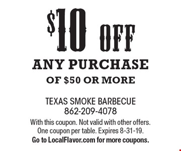 $10 off any purchase of $50 or more. With this coupon. Not valid with other offers. One coupon per table. Expires 8-31-19. Go to LocalFlavor.com for more coupons.