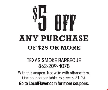$5 off any purchase of $25 or more. With this coupon. Not valid with other offers.One coupon per table. Expires 8-31-19. Go to LocalFlavor.com for more coupons.