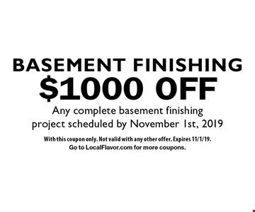 $1000 OFF Any complete basement finishing project scheduled by November 1st, 2019. With this coupon only. Not valid with any other offer. Expires 11/1/19. Go to LocalFlavor.com for more coupons.