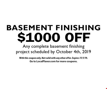 $1000 OFF Any complete basement finishing project scheduled by October 4th, 2019. With this coupon only. Not valid with any other offer. Expires 11/1/19.Go to LocalFlavor.com for more coupons.