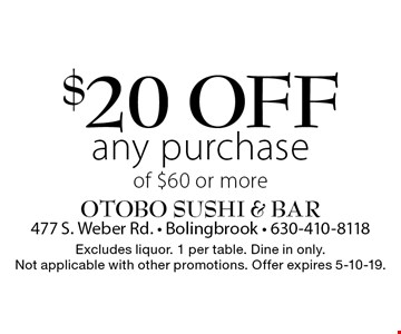 $20 off any purchase of $60 or more. Excludes liquor. 1 per table. Dine in only. Not applicable with other promotions. Offer expires 5-10-19.
