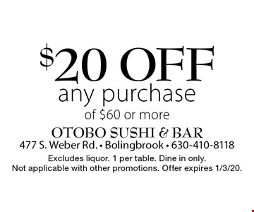 $20 off any purchase of $60 or more. Excludes liquor. 1 per table. Dine in only. Not applicable with other promotions. Offer expires 1/3/20.