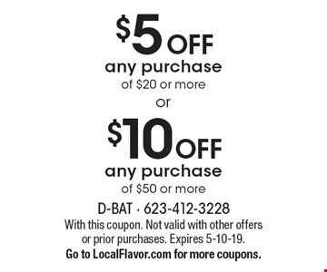 $10 OFF any purchase of $50 or more. $5 OFF any purchase of $20 or more. With this coupon. Not valid with other offers or prior purchases. Expires 5-10-19. Go to LocalFlavor.com for more coupons.