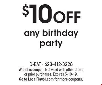$10 OFF any birthday party. With this coupon. Not valid with other offers or prior purchases. Expires 5-10-19. Go to LocalFlavor.com for more coupons.