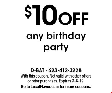 $10 OFF any birthday party. With this coupon. Not valid with other offers or prior purchases. Expires 9-6-19.Go to LocalFlavor.com for more coupons.
