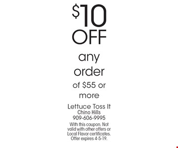 $10 OFF any order of $55 or more. With this coupon. Not valid with other offers or Local Flavor certificates. Offer expires 4-5-19.