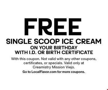 FREE Single Scoop Ice Cream on your birthday with I.D. or Birth Certificate. With this coupon. Not valid with any other coupons, certificates, or specials. Valid only at Creamistry Mission Viejo. Go to LocalFlavor.com for more coupons.