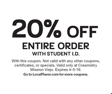 20% OFF Entire Order With Student I.D. With this coupon. Not valid with any other coupons, certificates, or specials. Valid only at Creamistry Mission Viejo. Expires 4-5-19. Go to LocalFlavor.com for more coupons.