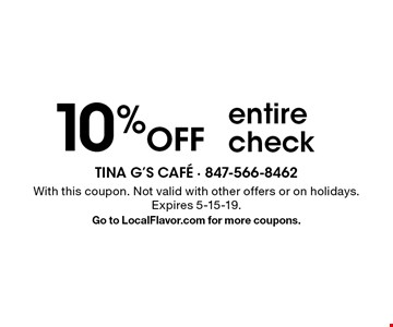 10% Off entire check. With this coupon. Not valid with other offers or on holidays. Expires 5-15-19.Go to LocalFlavor.com for more coupons.