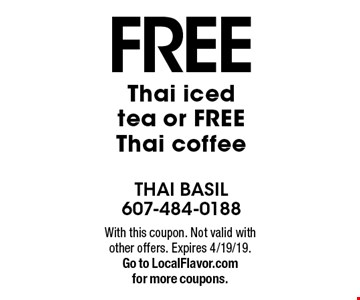 Free Thai iced tea or free Thai coffee. With this coupon. Not valid with other offers. Expires 4/19/19. Go to LocalFlavor.com for more coupons.
