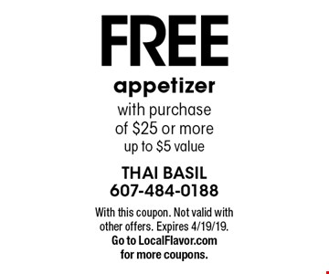 Free appetizer with purchase of $25 or more. Up to $5 value. With this coupon. Not valid with other offers. Expires 4/19/19. Go to LocalFlavor.com for more coupons.