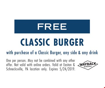 Free Classic Burger with purchase of a Classic Burger, any side & any drink. One per person. May not be combined with any other offer. Not valid with online orders. Valid at Easton & Schnecksville, PA location only. Expires 5/24/19.