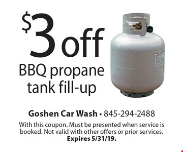 $3 off BBQ propane tank fill-up. With this coupon. Must be presented when service is booked. Not valid with other offers or prior services.Expires 5/31/19.