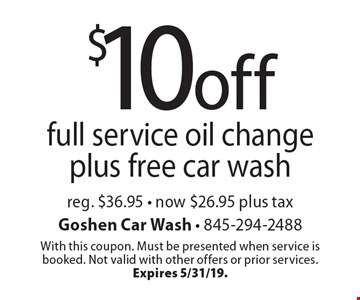 $10 off full service oil change plus free car wash reg. $36.95 - now $26.95 plus tax. With this coupon. Must be presented when service is booked. Not valid with other offers or prior services.Expires 5/31/19.
