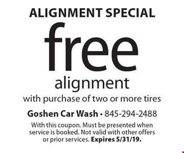 Alignment Special free alignment with purchase of two or more tires. With this coupon. Must be presented when service is booked. Not valid with other offers or prior services. Expires 5/31/19.