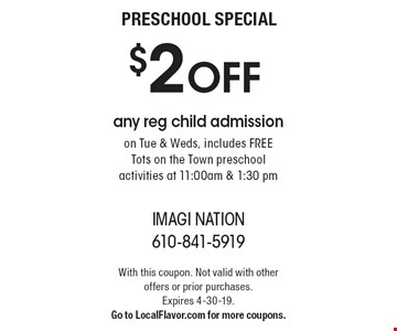 Preschool Special: $2 OFF any reg child admission on Tue & Weds, includes FREE Tots on the Town preschool activities at 11:00am & 1:30 pm. With this coupon. Not valid with other offers or prior purchases. Expires 4-30-19. Go to LocalFlavor.com for more coupons.