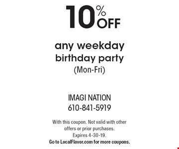 10% OFF any weekday birthday party (Mon-Fri). With this coupon. Not valid with other offers or prior purchases. Expires 4-30-19. Go to LocalFlavor.com for more coupons.