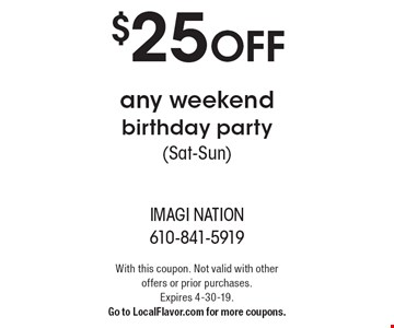 $25 OFF any weekend birthday party (Sat-Sun). With this coupon. Not valid with other offers or prior purchases. Expires 4-30-19. Go to LocalFlavor.com for more coupons.