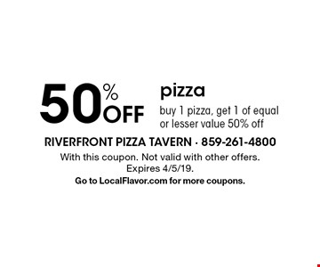 50% Off pizza. Buy 1 pizza, get 1 of equal or lesser value 50% off. With this coupon. Not valid with other offers. Expires 4/5/19. Go to LocalFlavor.com for more coupons.