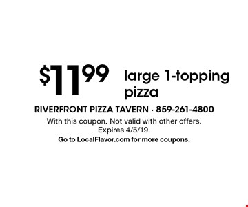 $11.99 large 1-topping pizza. With this coupon. Not valid with other offers. Expires 4/5/19. Go to LocalFlavor.com for more coupons.