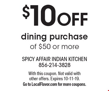 $10 off dining purchase of $50 or more. With this coupon. Not valid with other offers. Expires 10-11-19. Go to LocalFlavor.com for more coupons.