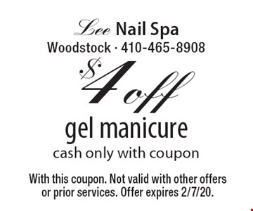 $4 off gel manicure, cash only, with coupon. With this coupon. Not valid with other offers or prior services. Offer expires 2/7/20.