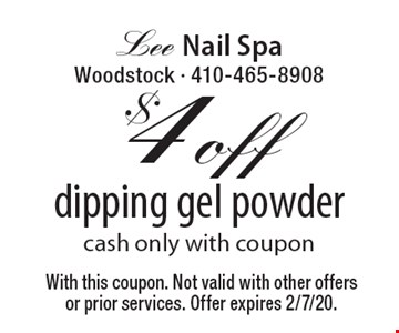 $4 off dipping gel powder, cash only, with coupon. With this coupon. Not valid with other offers or prior services. Offer expires 2/7/20.
