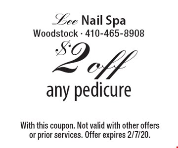 $2 off any pedicure. With this coupon. Not valid with other offers or prior services. Offer expires 2/7/20.