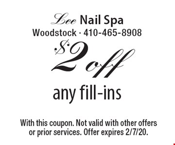 $2 off any fill-ins. With this coupon. Not valid with other offers or prior services. Offer expires 2/7/20.