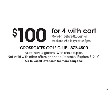 $100 for 4 with cart Mon.-Fri. before 8:30am or weekends/holidays after 3pm. Must have 4 golfers. With this coupon. Not valid with other offers or prior purchases. Expires 6-2-19. Go to LocalFlavor.com for more coupons.