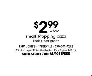 $2.99 + tax small 1-topping pizzalimit 4 per order. With this coupon. Not valid with other offers. Expires 4/12/19. Online Coupon Code: ALMOSTFREE