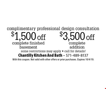 Complimentary professional design consultation - $3,500 off complete addition OR $1,500 off complete finished basement. Some restrictions may apply. Call for details! With this coupon. Not valid with other offers or prior purchases. Expires 10/4/19.