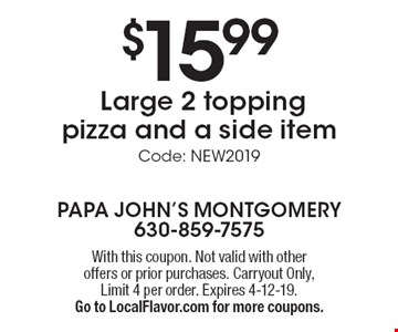 $15.99 Large 2 topping pizza and a side item. Online Coupon Code: NEW2019. With this coupon. Not valid with other offers or prior purchases. Expires 4-12-19. Go to LocalFlavor.com for more coupons.