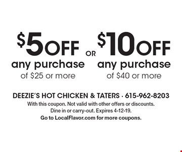 $10 OFF any purchase of $40 or more OR $5 OFF any purchase of $25 or more. With this coupon. Not valid with other offers or discounts. Dine in or carry-out. Expires 4-12-19. Go to LocalFlavor.com for more coupons.