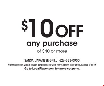 $10 OFF any purchase of $40 or more. With this coupon. Limit 1 coupon per person, per visit. Not valid with other offers. Expires 5-31-19. Go to LocalFlavor.com for more coupons.