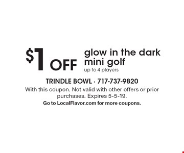 $1 Off glow in the dark mini golf up to 4 players. With this coupon. Not valid with other offers or prior purchases. Expires 5-5-19. Go to LocalFlavor.com for more coupons.