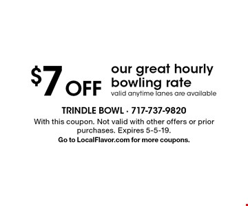 $7 Off our great hourly bowling rate valid anytime lanes are available. With this coupon. Not valid with other offers or prior purchases. Expires 5-5-19. Go to LocalFlavor.com for more coupons.