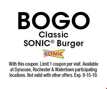 BOGO Classic SONIC Burger. With this coupon. Limit 1 coupon per visit. Available at Syracuse, Rochester & Watertown participating locations. Not valid with other offers. Exp. 8-15-19.