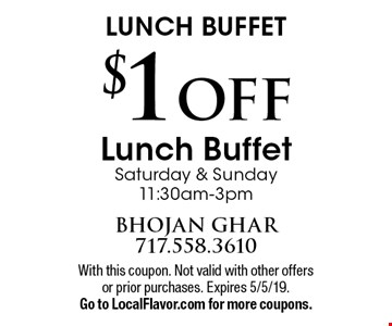 LUNCH BUFFET. $1 OFF Lunch Buffet, Saturday & Sunday 11:30am-3pm. With this coupon. Not valid with other offers or prior purchases. Expires 5/5/19. Go to LocalFlavor.com for more coupons.