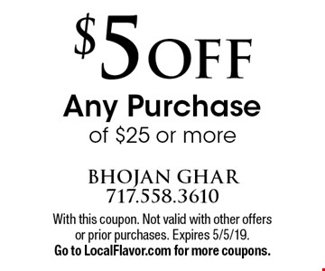$5 OFF Any Purchase of $25 or more. With this coupon. Not valid with other offers or prior purchases. Expires 5/5/19. Go to LocalFlavor.com for more coupons.