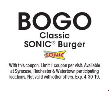 BOGO Classic SONIC Burger. With this coupon. Limit 1 coupon per visit. Available at Syracuse, Rochester & Watertown participating locations. Not valid with other offers. Exp. 4-30-19.