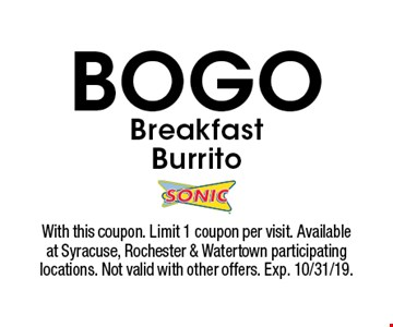 BOGO Breakfast Burrito. With this coupon. Limit 1 coupon per visit. Available at Syracuse, Rochester & Watertown participating locations. Not valid with other offers. Exp. 10/31/19.