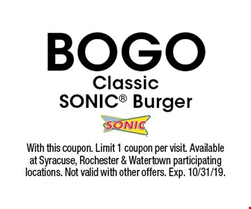 BOGO Classic SONIC Burger. With this coupon. Limit 1 coupon per visit. Available at Syracuse, Rochester & Watertown participating locations. Not valid with other offers. Exp. 10/31/19.