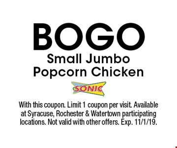 BOGO small jumbo popcorn chicken. With this coupon. Limit 1 coupon per visit. Available at Syracuse, Rochester & Watertown participating locations. Not valid with other offers. Exp. 11/1/19.