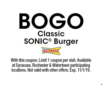BOGO Classic SONIC Burger. With this coupon. Limit 1 coupon per visit. Available at Syracuse, Rochester & Watertown participating locations. Not valid with other offers. Exp. 11/1/19.