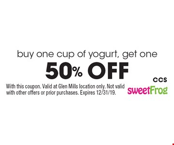 buy one cup of yogurt, get one 50% off. With this coupon. Valid at Glen Mills location only. Not valid with other offers or prior purchases. Expires 12/31/19. CCS