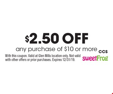 $2.50 off any purchase of $10 or more. With this coupon. Valid at Glen Mills location only. Not valid with other offers or prior purchases. Expires 12/31/19. CCS